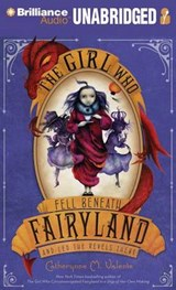 The Girl Who Fell Beneath Fairyland and Led the Revels There | Catherynne M. Valente |