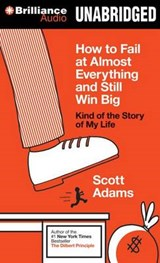How to Fail at Almost Everything and Still Win Big | Scott Adams |
