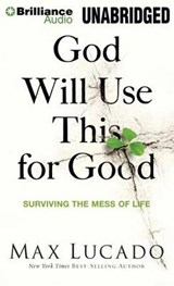God Will Use This for Good | Max Lucado |