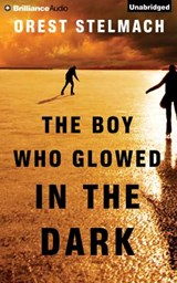 The Boy Who Glowed in the Dark | Orest Stelmach |