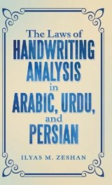 The Laws of Handwriting Analysis in Arabic, Urdu, and Persian | Ilyas M. Zeshan |