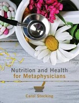 Nutrition and Health for Metaphysicians | Carol Stocking |