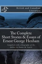 The Complete Short Stories and Essays of Ernest George Henham