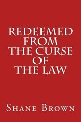 Redeemed from the Curse of the Law | Shane Brown |
