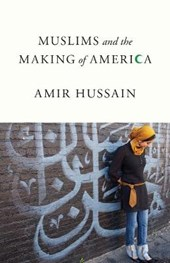 Muslims and the Making of America | Amir Hussain |