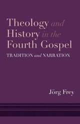 Theology and History in the Fourth Gospel | Jorg (university of Zurich) Frey |