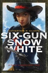 Six-Gun Snow White | Catherynne M Valente |