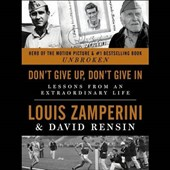 Don't Give Up, Don't Give in | Louis Zamperini |