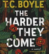 The Harder They Come | T. C. Boyle |