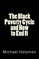 The Black Poverty Cycle and How to End It | Michael Holzman |
