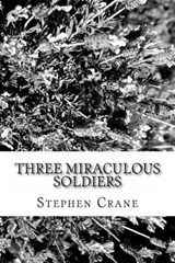 Three Miraculous Soldiers | Stephen Crane |