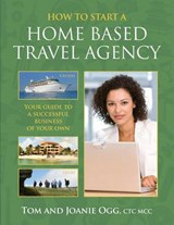 How to Start a Home-Based Travel Agency | Ogg, Tom ; Ogg, Joanie |