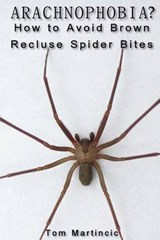Arachnophobia? How to Avoid Brown Recluse Spider Bites | Tom Martincic |