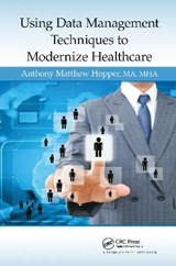 Using Data Management Techniques to Modernize Healthcare | Anthony Matthew Hopper |