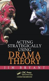 Acting Strategically Using Drama Theory | James William Bryant |