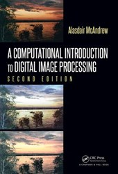 A Computational Introduction to Digital Image Processing, Second Edition | Alasdair McAndrew |