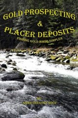 Gold Prospecting & Placer Deposits | Adam Gregory Koch |