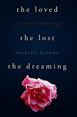 The Loved, The Lost, The Dreaming | Michelle Browne |