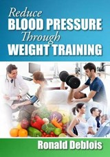 Reduce Blood Pressure Through Weight Training | Ronald Deblois Bsc Bpe |