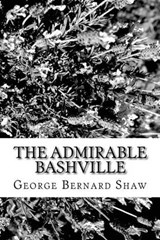 The Admirable Bashville | George Bernard Shaw |