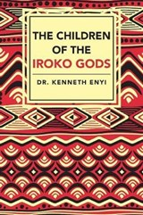 The Children of the Iroko Gods | Kenneth Enyi |