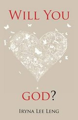 Will You Love God? | Iryna Lee Leng |