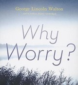 Why Worry? | George Lincoln Walton |