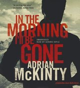 In the Morning I'll Be Gone | Adrian McKinty |