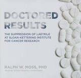 Doctored Results | Moss, Ralph W., Ph.D. |