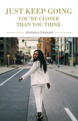 Just Keep Going, You're Closer Than You Think | Jovanah Graham |