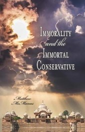 Immorality and the Immortal Conservative | Matthew McManus |