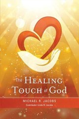 The Healing Touch of God | Michael R. Jacobs |