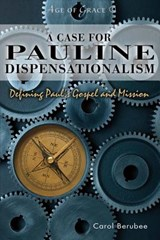 A Case for Pauline Dispensationalism | Carol Berubee |