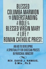 Blessed Columba Marmion and His Understanding of the Role of the Blessed Virgin Mary in the Life of a Roman Catholic Priest | David Hankus |
