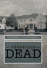 The Professor Was Dead | Anthony J Agostinelli |
