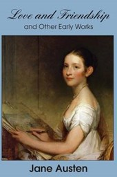 Love and Friendship and Other Early Works