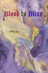 Blood to Bliss | Wr Clay |