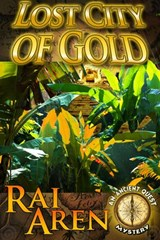 Lost City of Gold (Ancient Quest Mystery, #1) | Rai Aren |