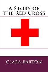 A Story of the Red Cross | Clara Barton |