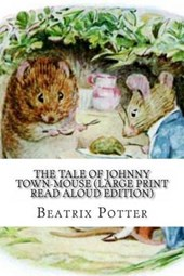 The Tale of Johnny Town-Mouse (Large Print Read Aloud Edition)