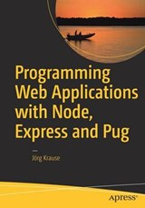 Programming Web Applications with Node, Express and Pug | Jörg Krause |