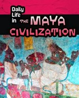Daily Life in the Maya Civilization | Nick Hunter |