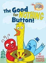 The Good for Nothing Button! | Willems, Mo ; Harper, Charise Mericle |