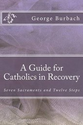 A Guide for Catholics in Recovery