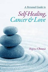 A Personal Guide to Self-Healing, Cancer and Love | Regina Chouza |