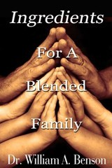 Ingredients for a Blended Family | Dr William a Benson |