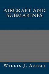 Aircraft and Submarines | Willis J. Abbot |