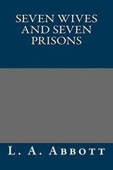 Seven Wives and Seven Prisons | L. A. Abbott |