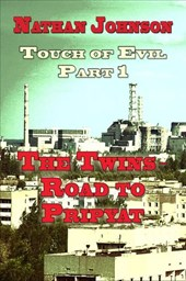 Touch of Evil (Part 1- The Twins, Road to Pripyat)