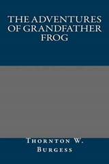 The Adventures of Grandfather Frog | Thornton W. Burgess |